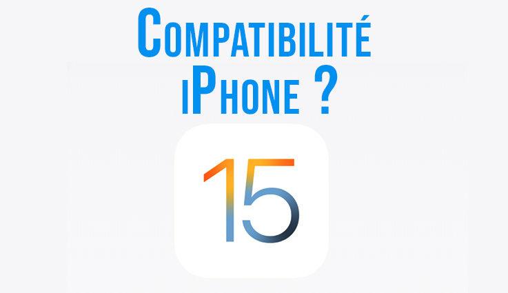 iOS 15 et Compatibilité iPhone